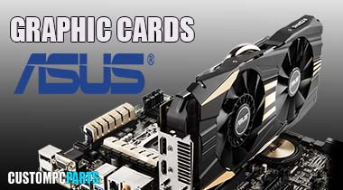 Asus Graphics Cards from Irelands PC Component SuperStore www.CUSTOMPCPARTS.ie